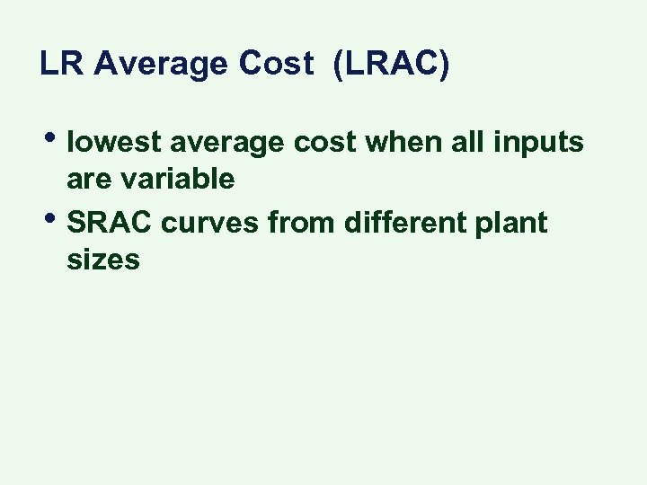LR Average Cost (LRAC) • lowest average cost when all inputs • are variable