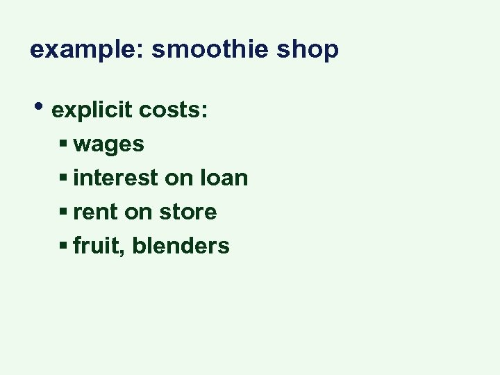 example: smoothie shop • explicit costs: § wages § interest on loan § rent