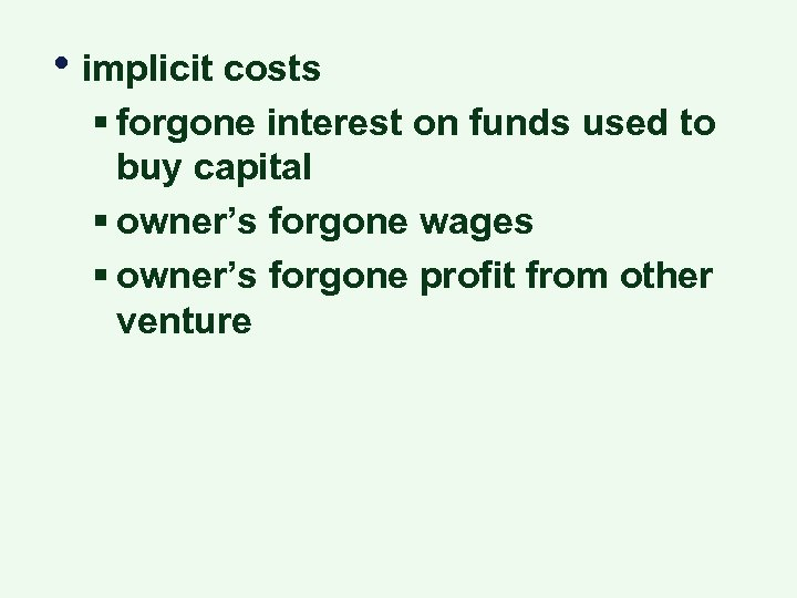 • implicit costs § forgone interest on funds used to buy capital §