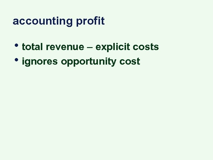 accounting profit • total revenue – explicit costs • ignores opportunity cost