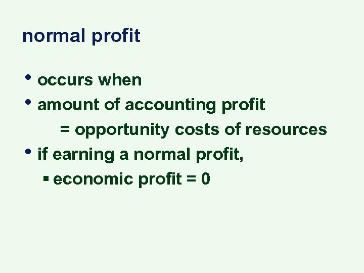 normal profit • occurs when • amount of accounting profit • = opportunity costs