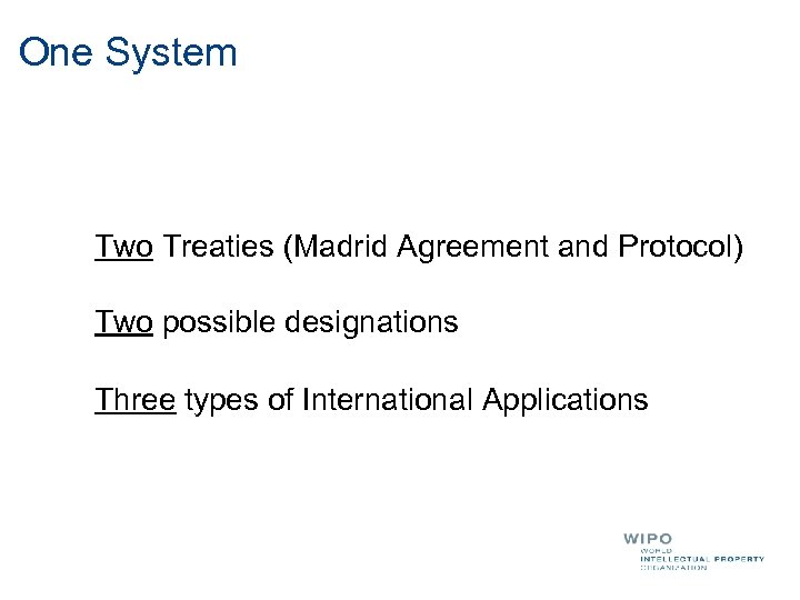 One System Two Treaties (Madrid Agreement and Protocol) Two possible designations Three types of