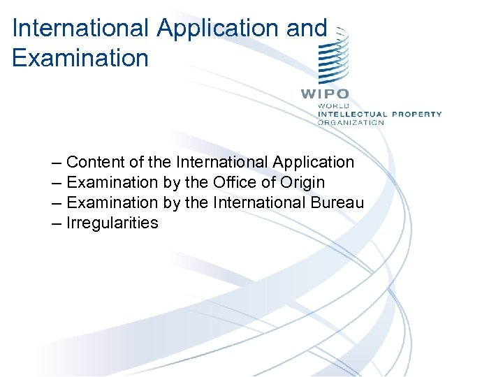 International Application and Examination – Content of the International Application – Examination by the