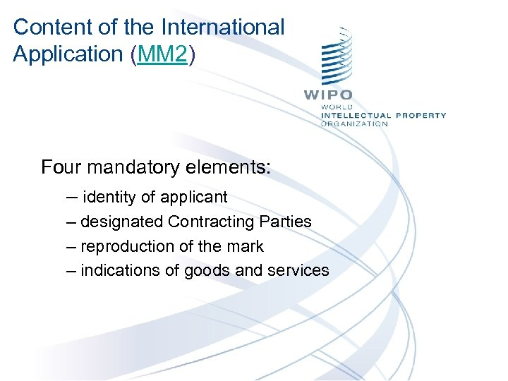 Content of the International Application (MM 2) Four mandatory elements: – identity of applicant