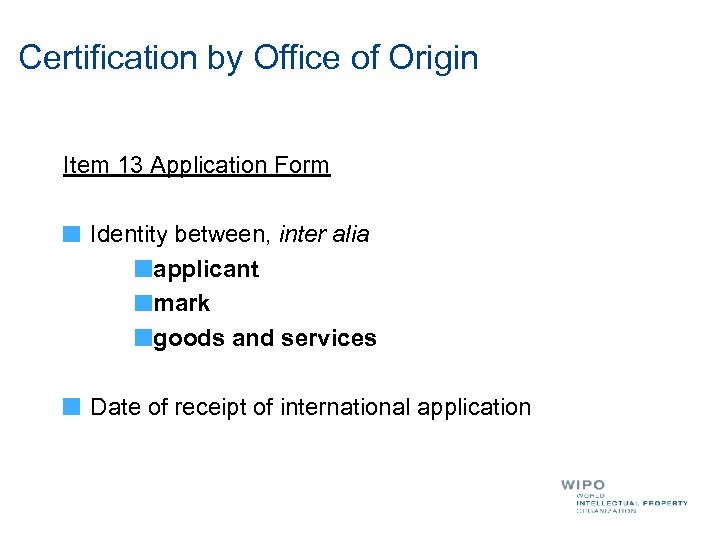 Certification by Office of Origin Item 13 Application Form Identity between, inter alia applicant