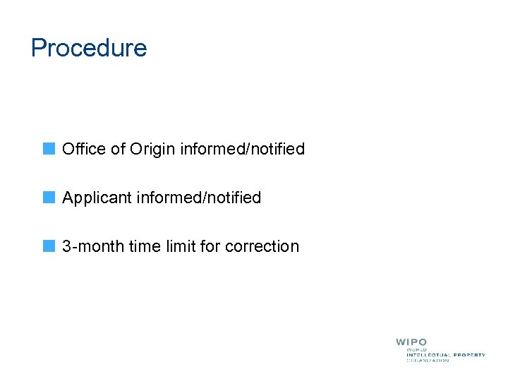 Procedure Office of Origin informed/notified Applicant informed/notified 3 -month time limit for correction