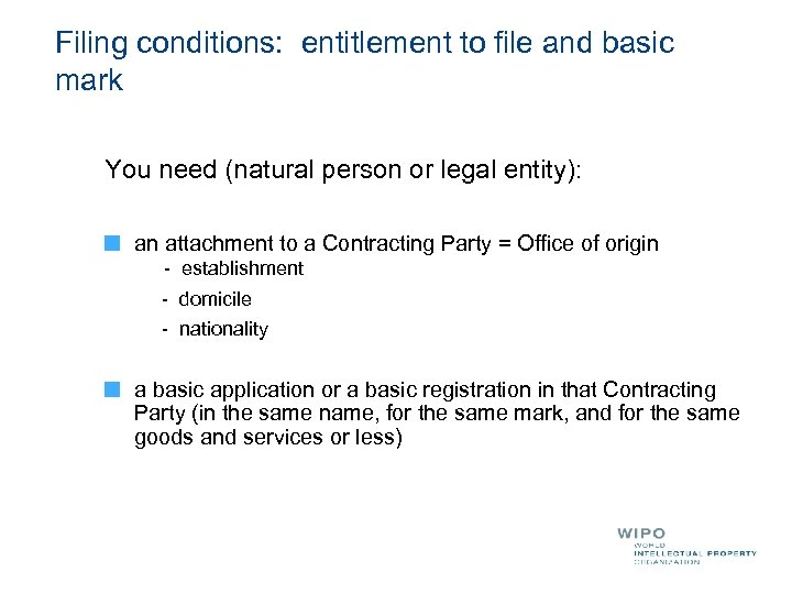 Filing conditions: entitlement to file and basic mark You need (natural person or legal