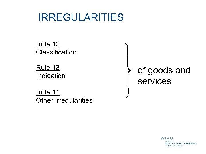 IRREGULARITIES Rule 12 Classification Rule 13 Indication Rule 11 Other irregularities of goods and