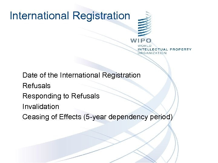 International Registration Date of the International Registration Refusals Responding to Refusals Invalidation Ceasing of