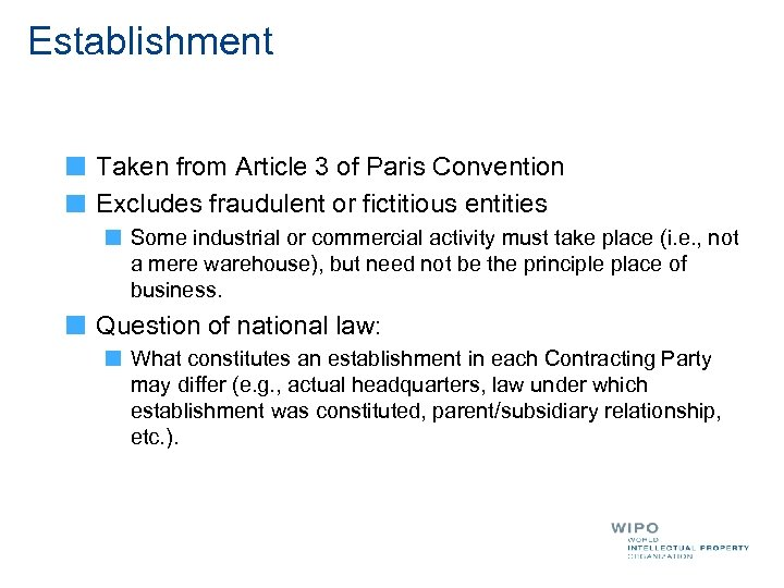 Establishment Taken from Article 3 of Paris Convention Excludes fraudulent or fictitious entities Some