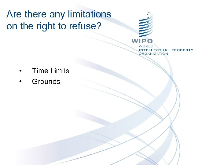 Are there any limitations on the right to refuse? • Time Limits • Grounds