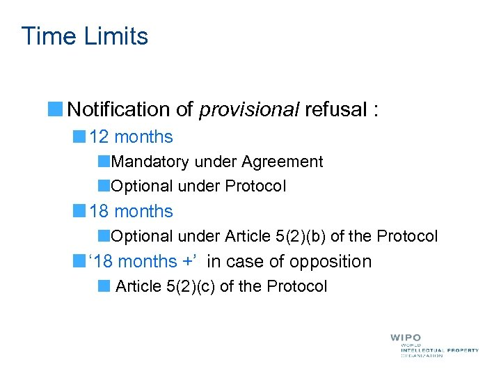 Time Limits Notification of provisional refusal : 12 months Mandatory under Agreement Optional under