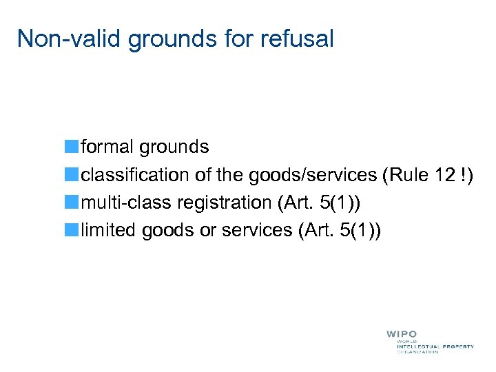 Non-valid grounds for refusal formal grounds classification of the goods/services (Rule 12 !) multi-class