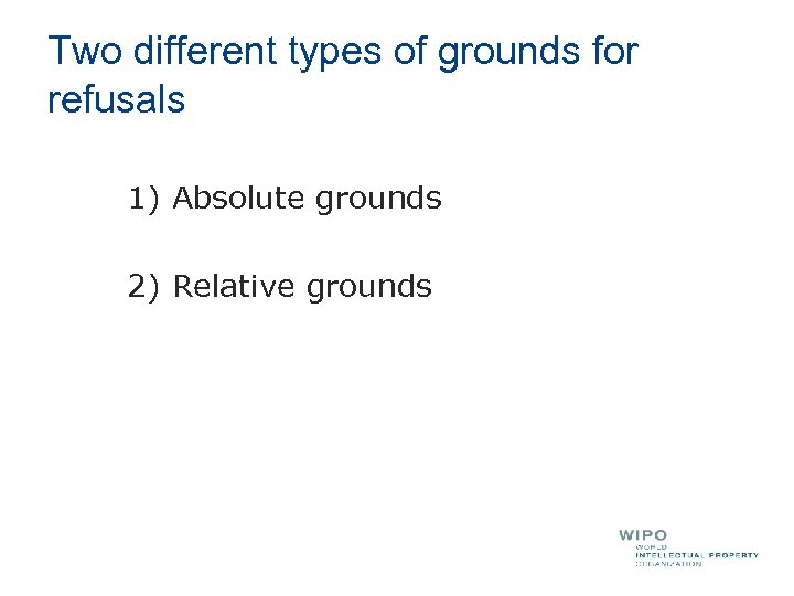 Two different types of grounds for refusals 1) Absolute grounds 2) Relative grounds
