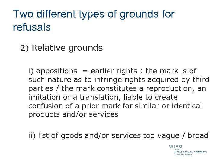Two different types of grounds for refusals 2) Relative grounds i) oppositions = earlier