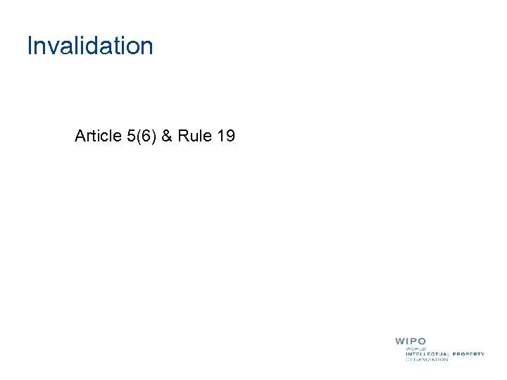 Invalidation Article 5(6) & Rule 19