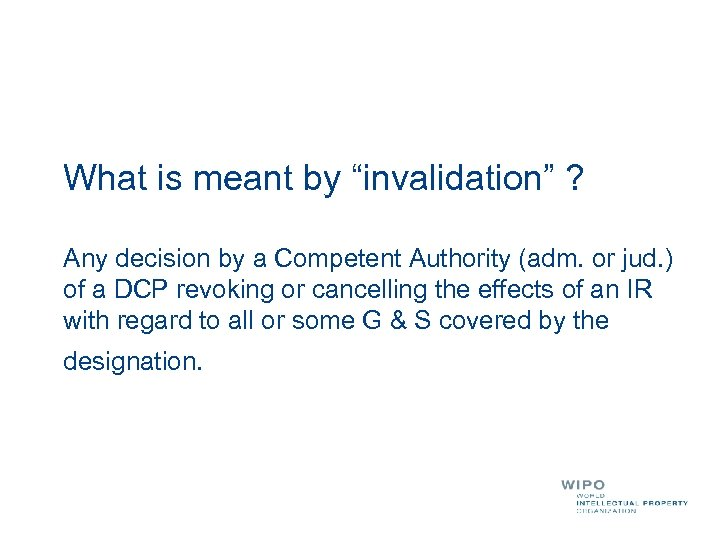"""What is meant by """"invalidation"""" ? Any decision by a Competent Authority (adm. or"""