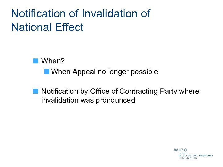 Notification of Invalidation of National Effect When? When Appeal no longer possible Notification by