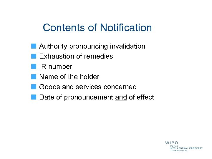 Contents of Notification Authority pronouncing invalidation Exhaustion of remedies IR number Name of the