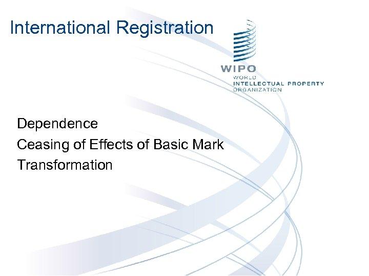 International Registration Dependence Ceasing of Effects of Basic Mark Transformation