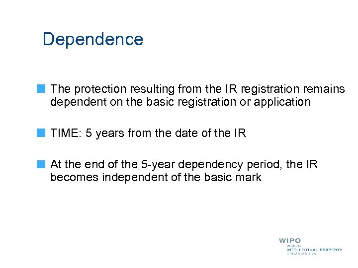 Dependence The protection resulting from the IR registration remains dependent on the basic registration