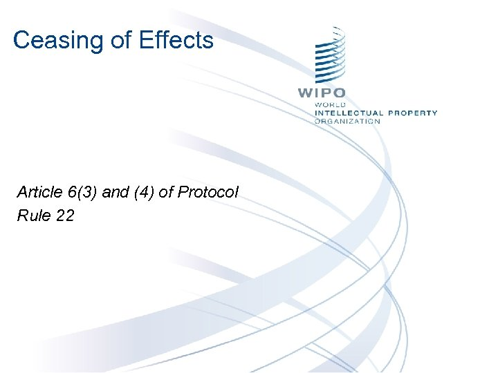Ceasing of Effects Article 6(3) and (4) of Protocol Rule 22
