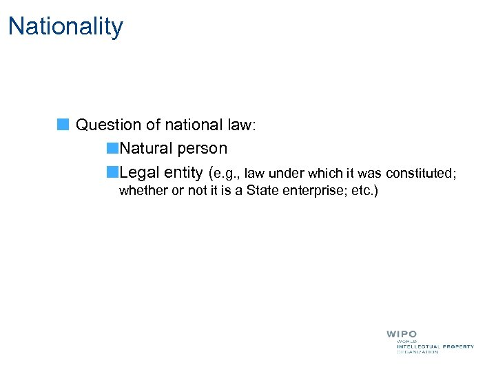 Nationality Question of national law: Natural person Legal entity (e. g. , law under