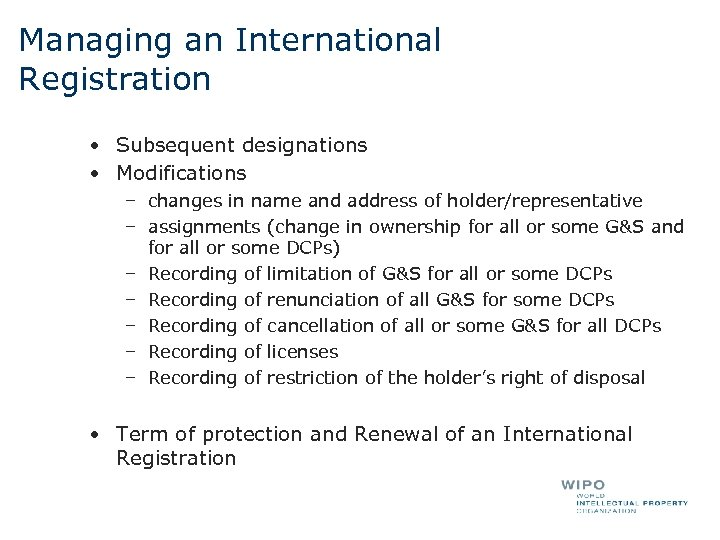 Managing an International Registration • Subsequent designations • Modifications – changes in name and