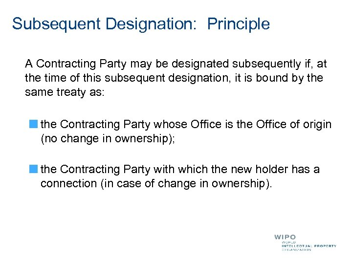 Subsequent Designation: Principle A Contracting Party may be designated subsequently if, at the time