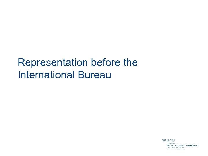 Representation before the International Bureau