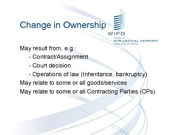 Change in Ownership May result from, e. g. : - Contract/Assignment - Court decision