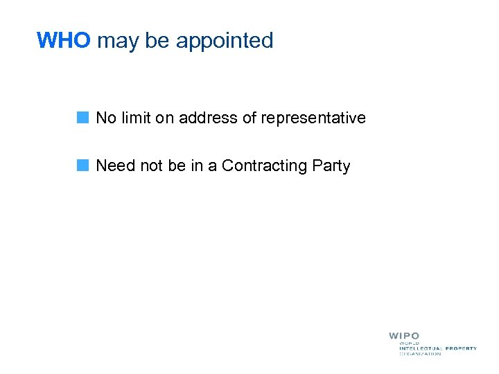 WHO may be appointed No limit on address of representative Need not be in