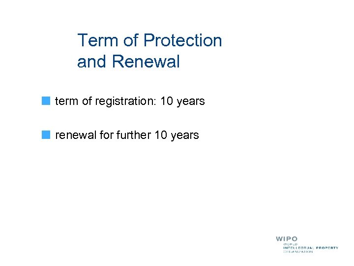 Term of Protection and Renewal term of registration: 10 years renewal for further 10