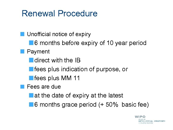 Renewal Procedure Unofficial notice of expiry 6 months before expiry of 10 year period