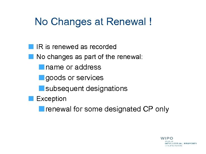 No Changes at Renewal ! IR is renewed as recorded No changes as part