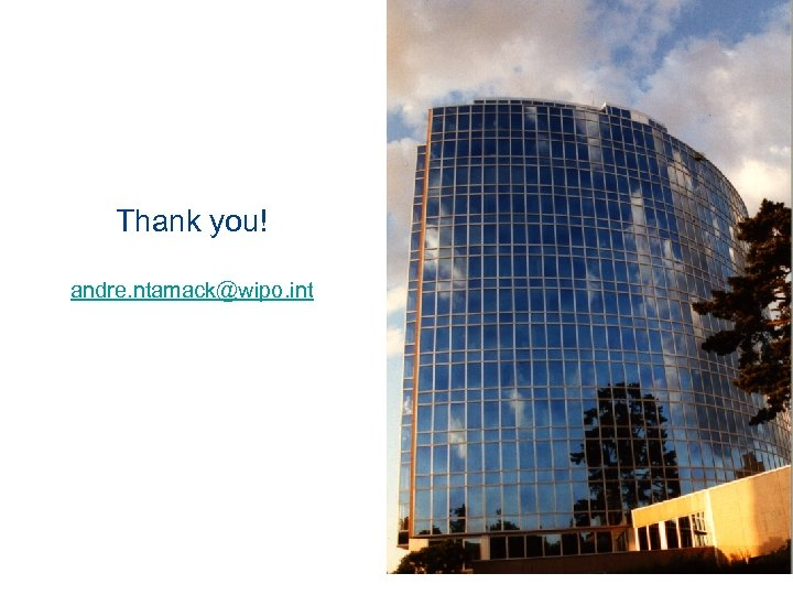 Thank you! andre. ntamack@wipo. int