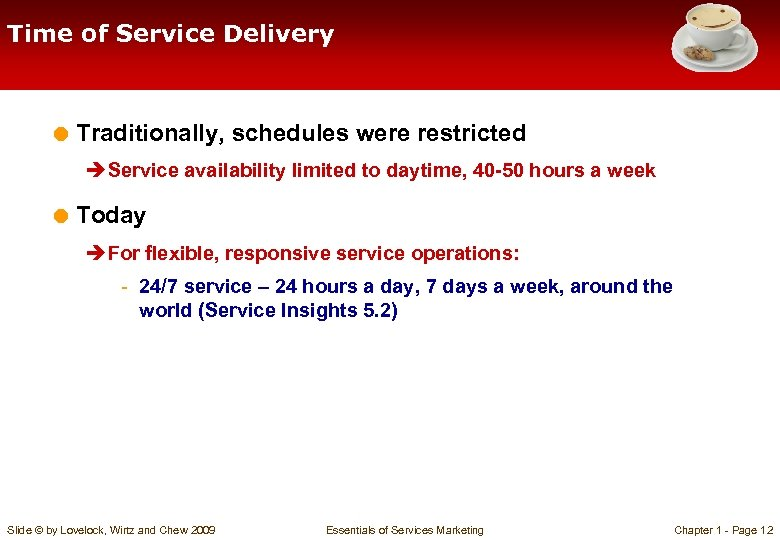 Time of Service Delivery = Traditionally, schedules were restricted è Service availability limited to