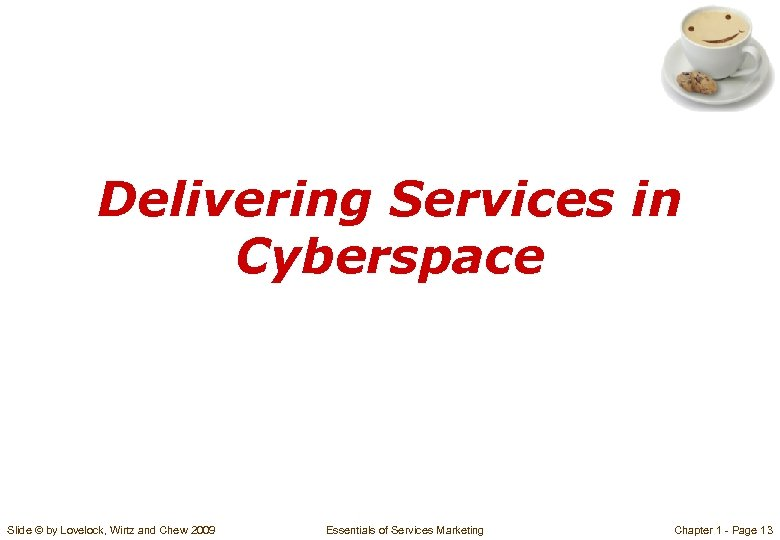 Delivering Services in Cyberspace Slide © by Lovelock, Wirtz and Chew 2009 Essentials of