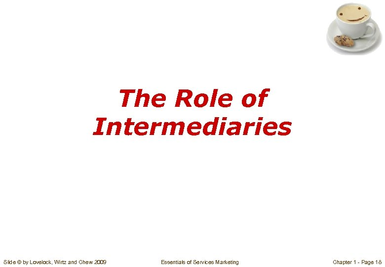 The Role of Intermediaries Slide © by Lovelock, Wirtz and Chew 2009 Essentials of