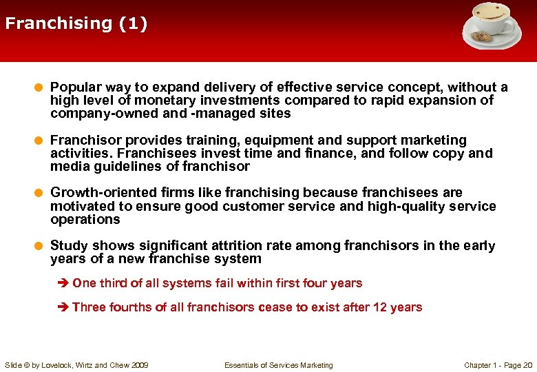 Franchising (1) = Popular way to expand delivery of effective service concept, without a