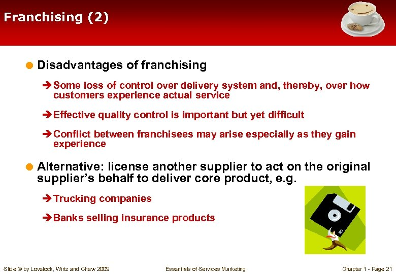 Franchising (2) = Disadvantages of franchising è Some loss of control over delivery system
