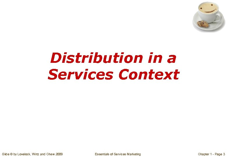 Distribution in a Services Context Slide © by Lovelock, Wirtz and Chew 2009 Essentials