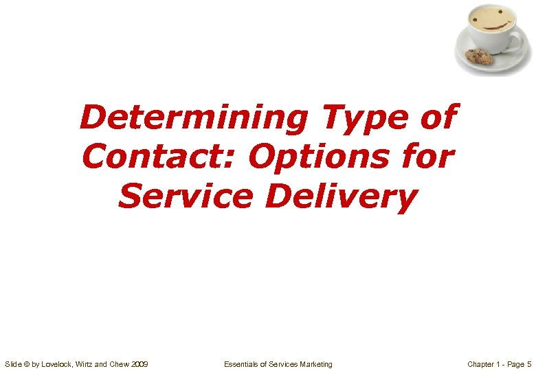 Determining Type of Contact: Options for Service Delivery Slide © by Lovelock, Wirtz and
