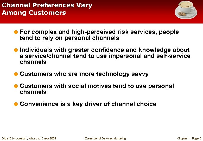 Channel Preferences Vary Among Customers = For complex and high-perceived risk services, people tend