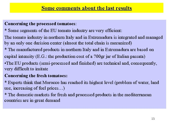 Some comments about the last results Concerning the processed tomatoes: * Some segments of
