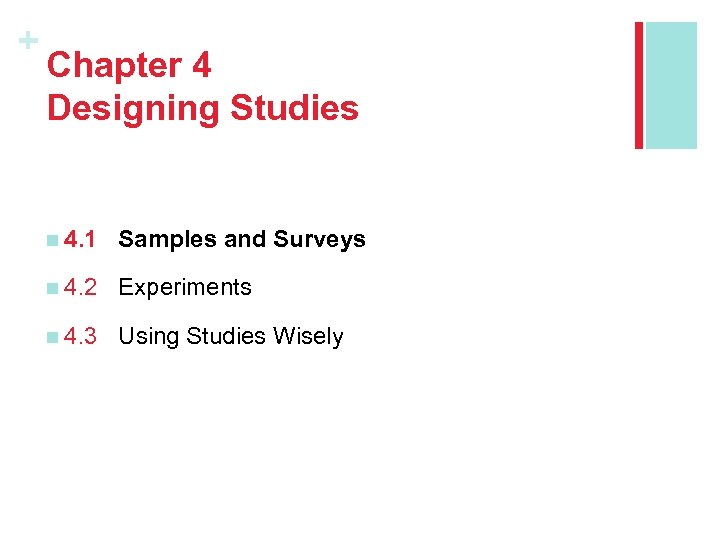 + Chapter 4 Designing Studies n 4. 1 Samples and Surveys n 4. 2