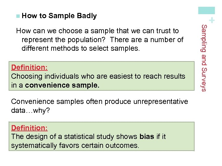 to Sample Badly Definition: Choosing individuals who are easiest to reach results in a