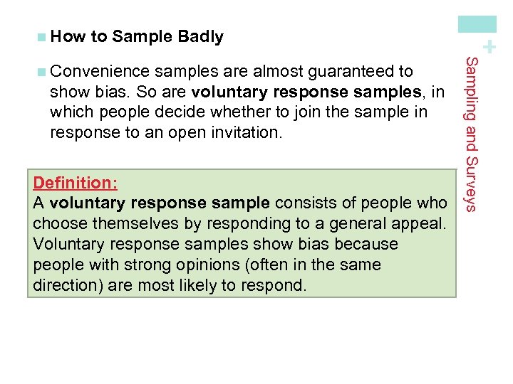 to Sample Badly samples are almost guaranteed to show bias. So are voluntary response