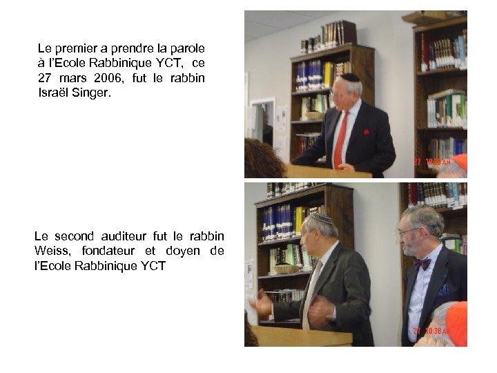 Le premier a prendre la parole à l'Ecole Rabbinique YCT, ce 27 mars 2006,
