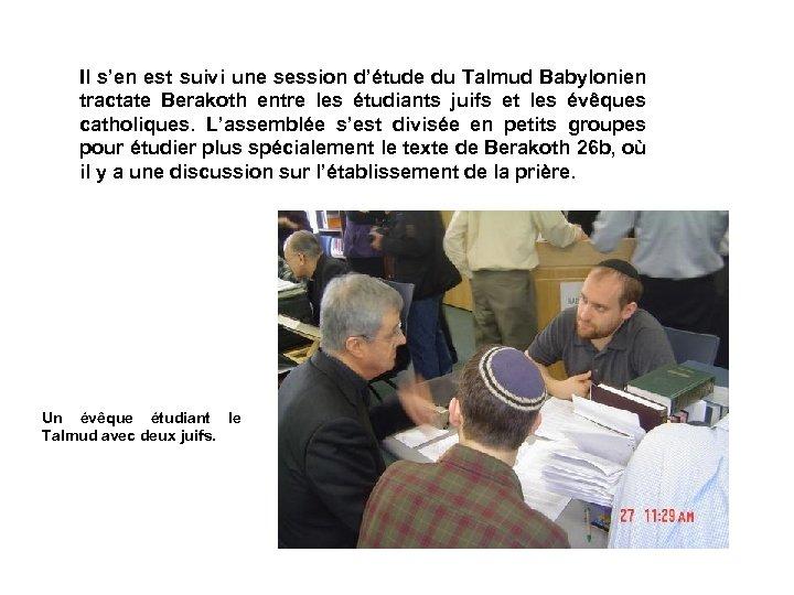 Il s'en est suivi une session d'étude du Talmud Babylonien tractate Berakoth entre les